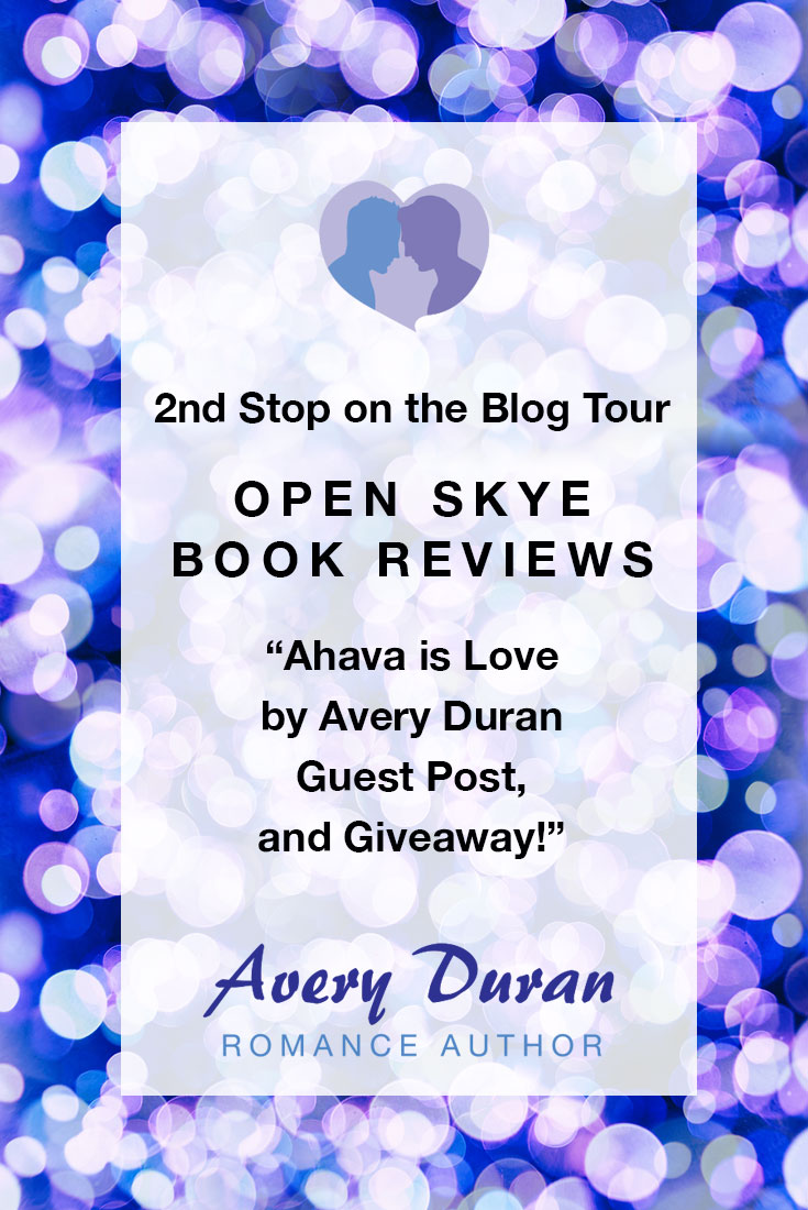 "2nd Stop on the Blog Tour Open Skye Book Reviews ""Ahava is Loveby Avery Duran Guest Post, and Giveaway!"""