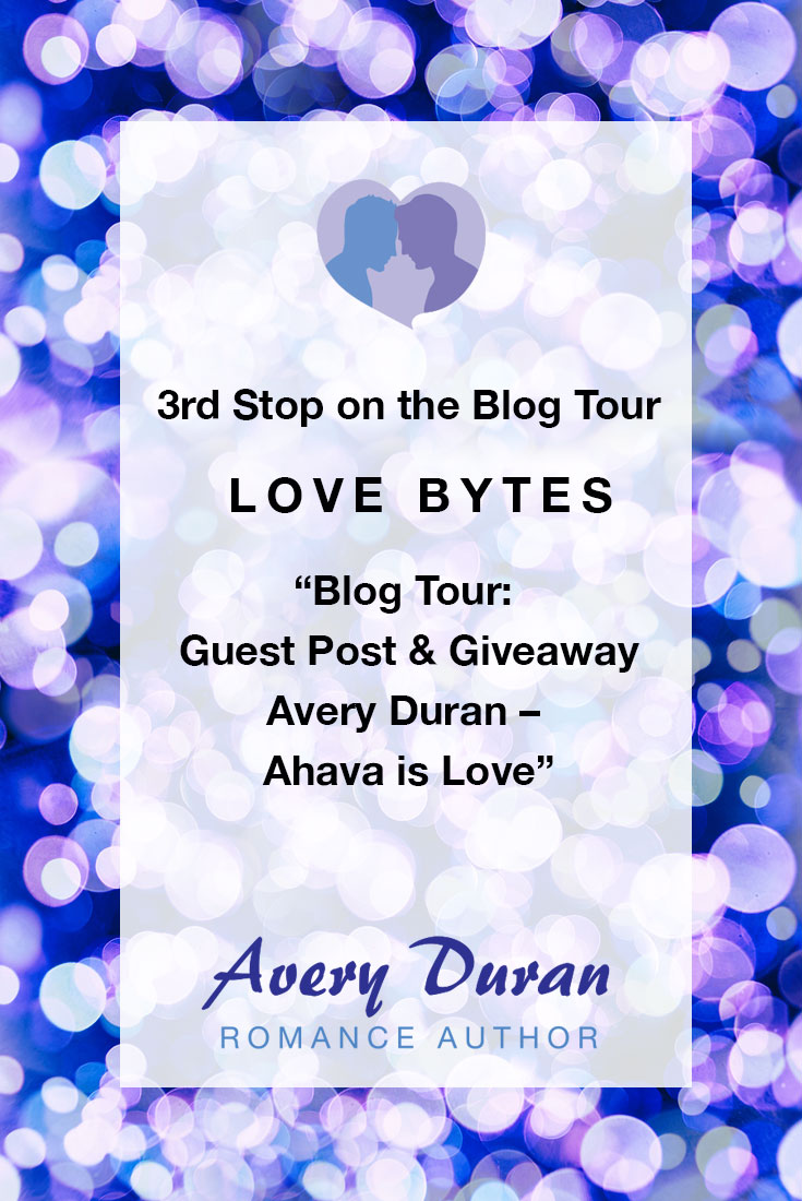 3rd Stop on the Blog Tour - Love Bytes Reviews: Guestpost & Giveaway Avery Duran – Ahava is Love