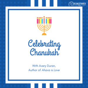Celebrating Chanukah with Avery Duran Author of Ahava is Love